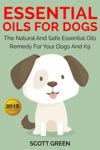 Essential Oils For DogsThe Natural And Safe Essential Oils Remedy For Your Dogs And K9