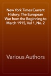 New York Times Current History The European War From The Beginning To March 1915 Vol 1 No 2