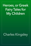 Heroes Or Greek Fairy Tales For My Children