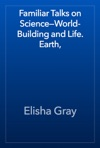 Familiar Talks On ScienceWorld-Building And Life Earth