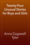 Twenty-Four Unusual Stories For Boys And Girls
