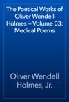 The Poetical Works Of Oliver Wendell Holmes  Volume 03 Medical Poems