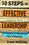 10 Steps To Effective Leadership Strategies To Maximize Your Potential