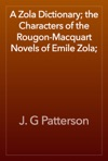 A Zola Dictionary The Characters Of The Rougon-Macquart Novels Of Emile Zola
