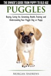 Puggles The Owners Guide From Puppy To Old Age - Choosing Caring For Grooming Health Training And Understanding Your Puggle Dog Or Puppy