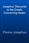 Josephus Discourse To The Greeks Concerning Hades