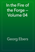 Georg Ebers - In the Fire of the Forge — Volume 04 artwork