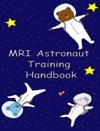 MRI Astronaut Training Handbook