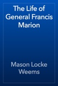 Mason Locke Weems - The Life of General Francis Marion artwork