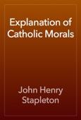 Explanation of Catholic Morals