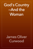James Oliver Curwood - God's Country—And the Woman artwork