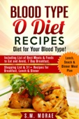 Blood Type O Diet Recipes: Diet for Your Blood Type! Including List of Best Meats & Foods to Eat and Avoid, 7 Day Breakfast, Lunch, Snack & Dinner Meal Plan