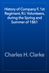History Of Company F 1st Regiment RI Volunteers During The Spring And Summer Of 1861
