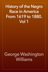 History Of The Negro Race In America From 1619 To 1880 Vol 1