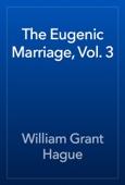 William Grant Hague - The Eugenic Marriage, Vol. 3 artwork