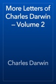 More Letters of Charles Darwin — Volume 2