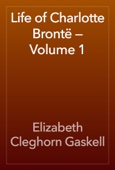 Life of Charlotte Brontë — Volume 1
