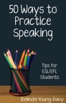 Fifty Ways To Practice Speaking Tips For ESLEFL Students