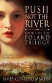 James Conroyd Martin - Push Not the River (The Poland Trilogy, Book 1)  artwork
