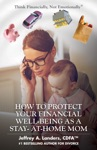 How To Protect Your Financial Well-Being As A Stay-At-Home Mom