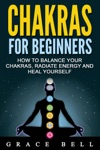 Chakras For Beginners How To Balance Your Chakras Radiate Energy And Heal Yourself