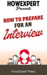 How To Prepare For An Interview Your Step-By-Step Guide To Preparing For An Interview