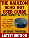 The Amazon Echo Dot User Guide Newbie To Expert In 1 Hour The Echo Dot User Manual That Should Have Come In The Box