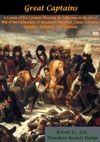 Great Captains A Course Of Six Lectures Showing The Influence On The Art Of War