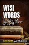 Wise Words 111 Secrets From Successful  Wealthy Influencers