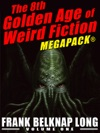 The 8th Golden Age Of Weird Fiction MEGAPACK Frank Belknap Long Vol 1