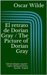 El Retrato De Dorian Gray  The Picture Of Dorian Gray Edicin Bilinge Espaol - Ingls  Bilingual Edition Spanish - English