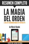 La Magia Del Orden Herramientas Para Ordenar Tu Casa Y Tu Vida The Life-Changing Magic Of Tidying Up Resumen Completo Del Libro De Marie Kondo