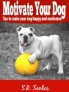 Motivate Your Dog Tips To Make Your Dog Happy And Motivated