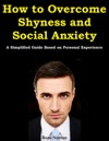 How To Overcome Shyness And Social Anxiety A Simplified Guide Based On Personal Experience