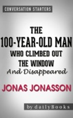 Conversations on The 100-Year-Old Man Who Climbed Out the Window and Disappeared: by Jonas Jonasson - Daily Books Cover Art