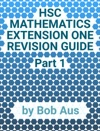 HSC Mathematics Extension One Revision Guide Part 1