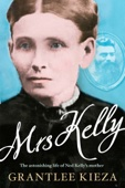 Mrs Kelly: The astonishing life of Ned Kelly's mother                   Kelly's Mother