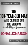 Conversations On The 100-Year-Old Man Who Climbed Out The Window And Disappeared By Jonas Jonasson