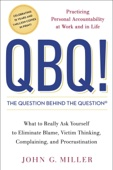 QBQ! The Question Behind the Question - John G. Miller Cover Art