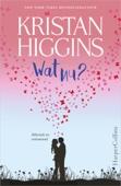 Kristan Higgins - Wat nu? kunstwerk
