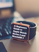 A Beginners Guide to Apple Watch Series 2 and WatchOS 3 - Scott La Counte Cover Art