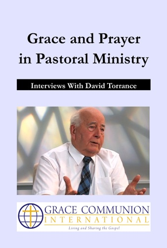 Grace and Prayer in Pastoral Ministry Interviews with David Torrance