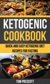 Ketogenic Cookbook: Quick And Easy Ketogenic Diet Recipes For Fasting