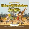 History Of Zimbabwe For Kids A History Series - Children Explore Histories Of The World Edition