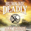 Burn Me Deadly (by Alex Bledsoe)