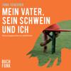Mein Vater, sein Schwein und ich - Hörbuch Edition