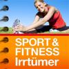 SPORT- & FITNESS-IRRTÜMER - Die 101 grössten Irrtümer aus »Sport & Fitness« aufgedeckt und richtig gestellt!
