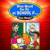 What Would You Do at School If Fun Deck