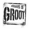 Afrikaans is Groot