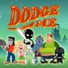 Dodge Me!